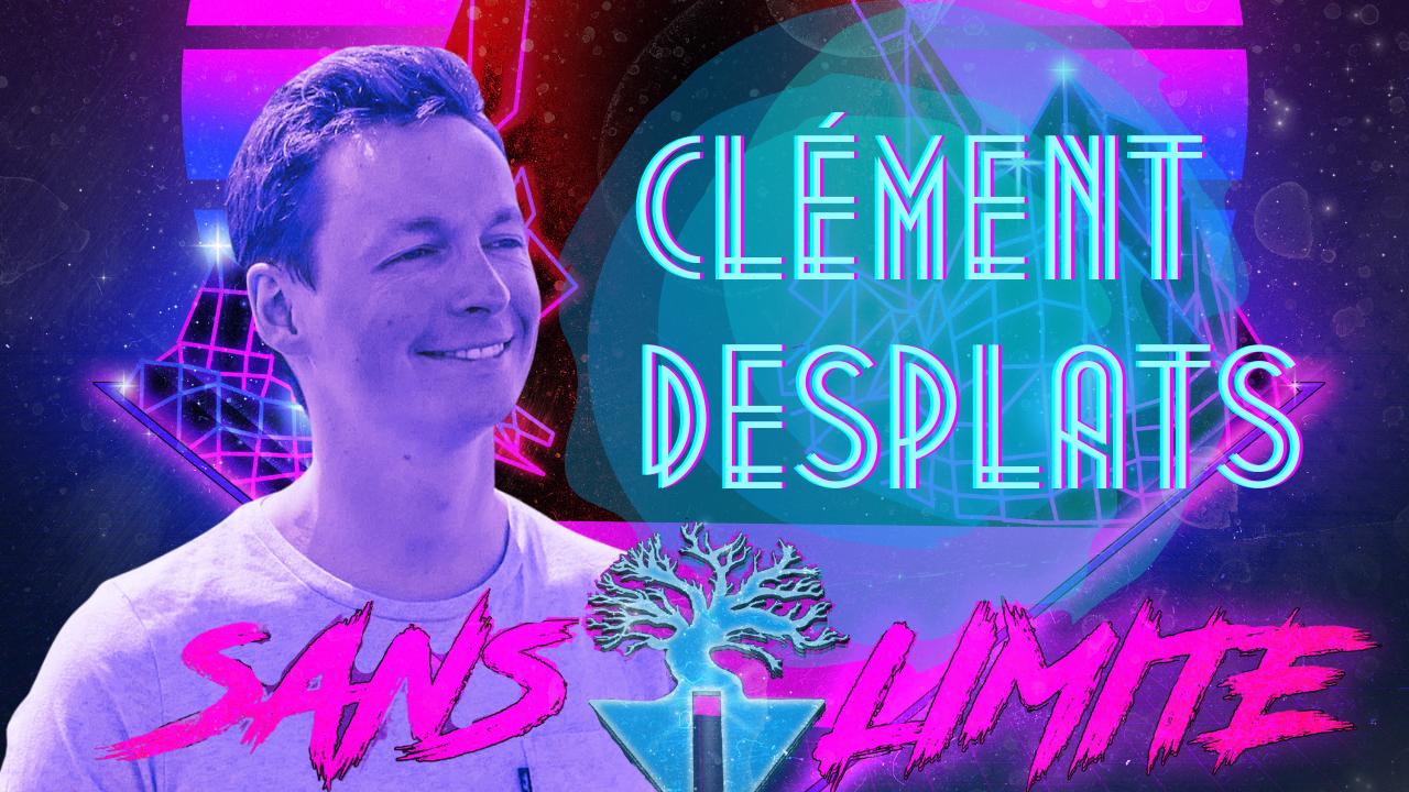 Sans limite épisode #10 – Clément Desplats